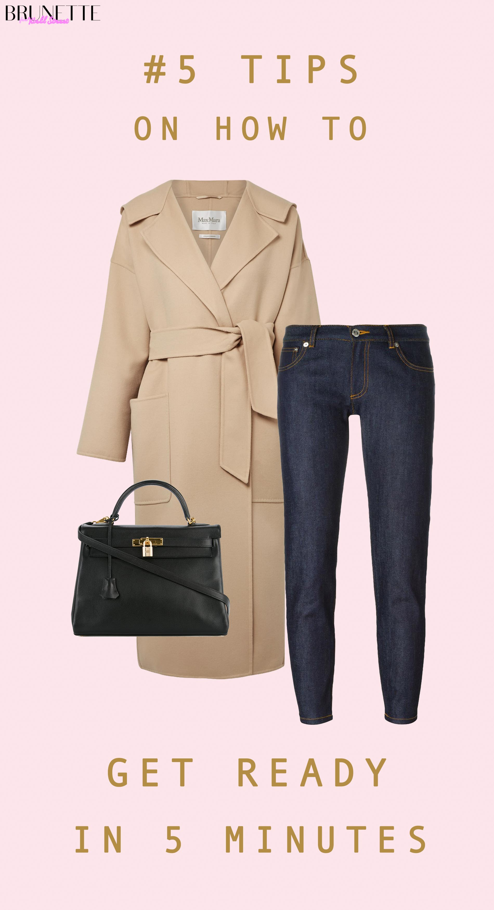 Max Mara camel coat, dark jeans, Hermes bag with text overlay #5 Tips on how to get ready in 5 minutes