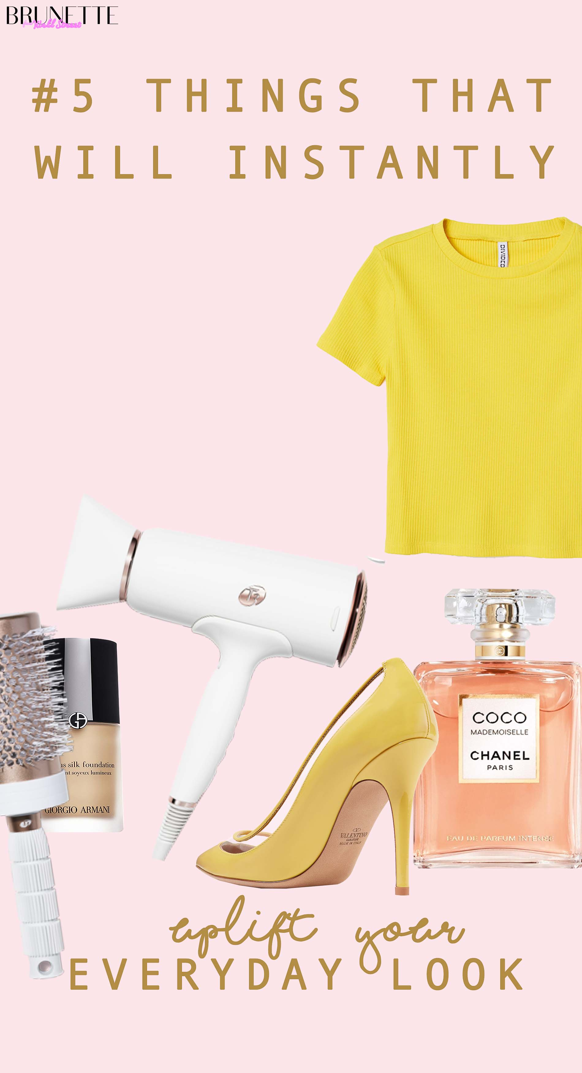 t3 hair dryer, t3 brush, Giorgio Armani foundation, yellow Valentino heels, yellow t-shirt, Chanel Coco Mademoisele perfume with text overlay #5 Things that will instantly uplift your everyday style